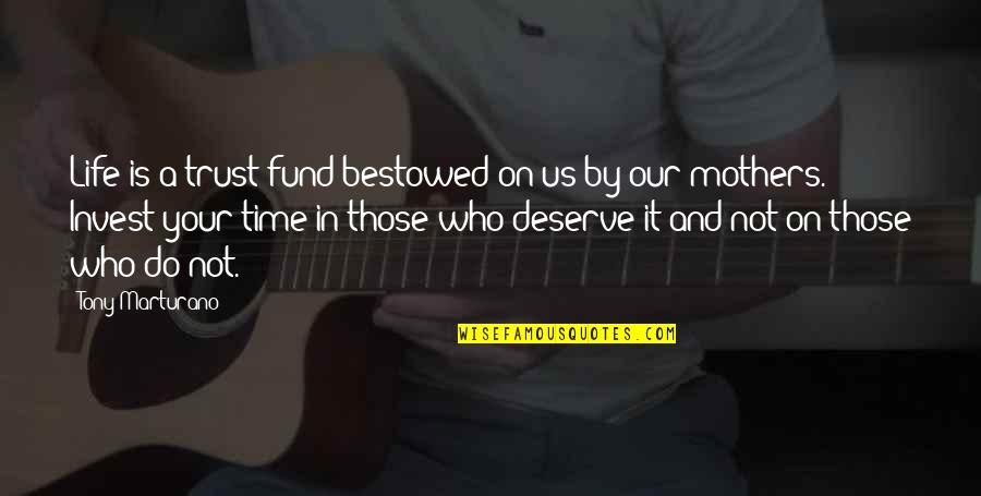 Fund Quotes By Tony Marturano: Life is a trust fund bestowed on us