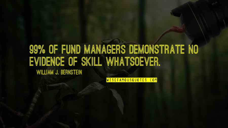 Fund Quotes By William J. Bernstein: 99% of fund managers demonstrate no evidence of