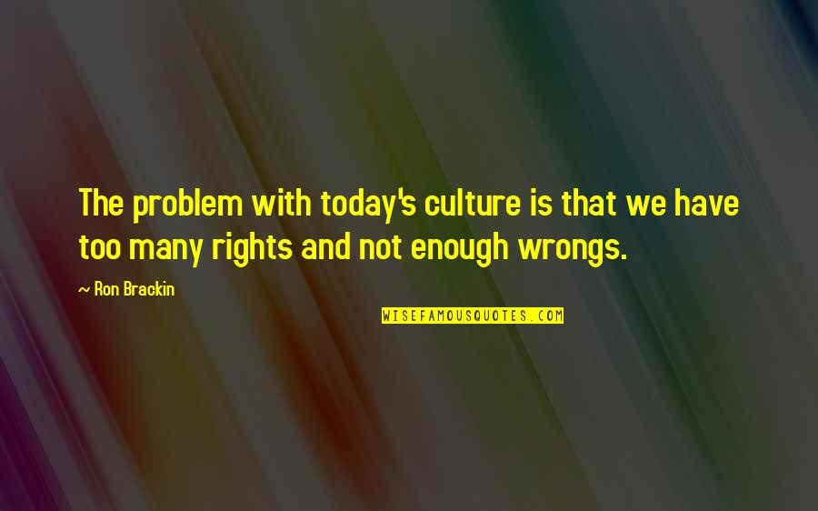 Fundamental Duties Quotes By Ron Brackin: The problem with today's culture is that we