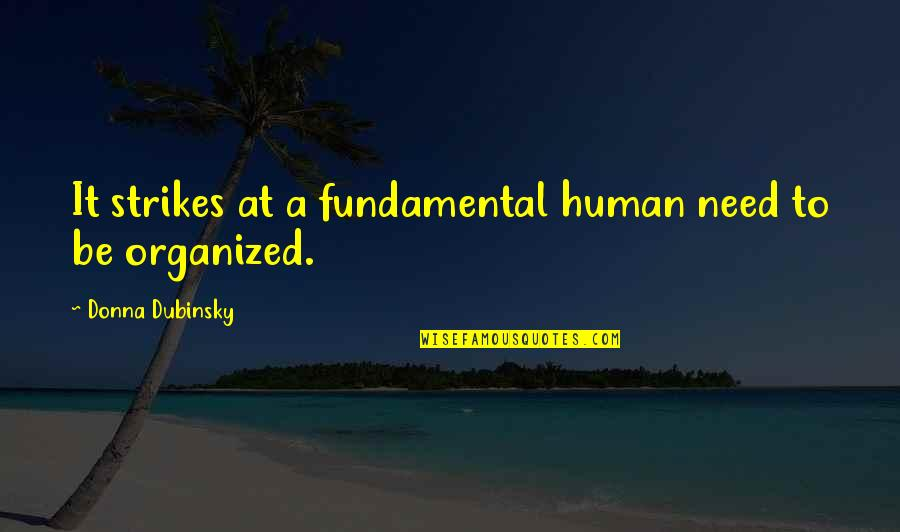 Fundamental Human Needs Quotes By Donna Dubinsky: It strikes at a fundamental human need to