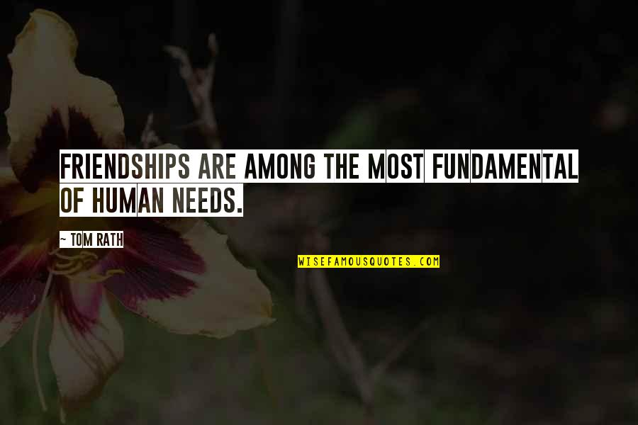 Fundamental Human Needs Quotes By Tom Rath: Friendships are among the most fundamental of human
