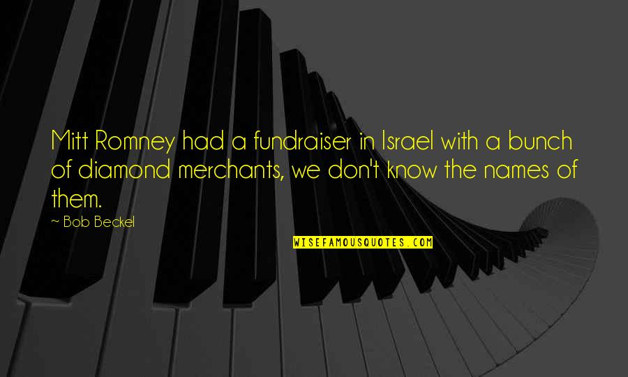 Fundraiser Quotes By Bob Beckel: Mitt Romney had a fundraiser in Israel with