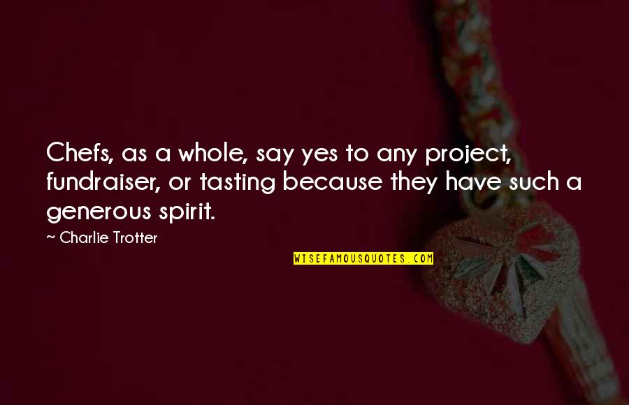 Fundraiser Quotes By Charlie Trotter: Chefs, as a whole, say yes to any