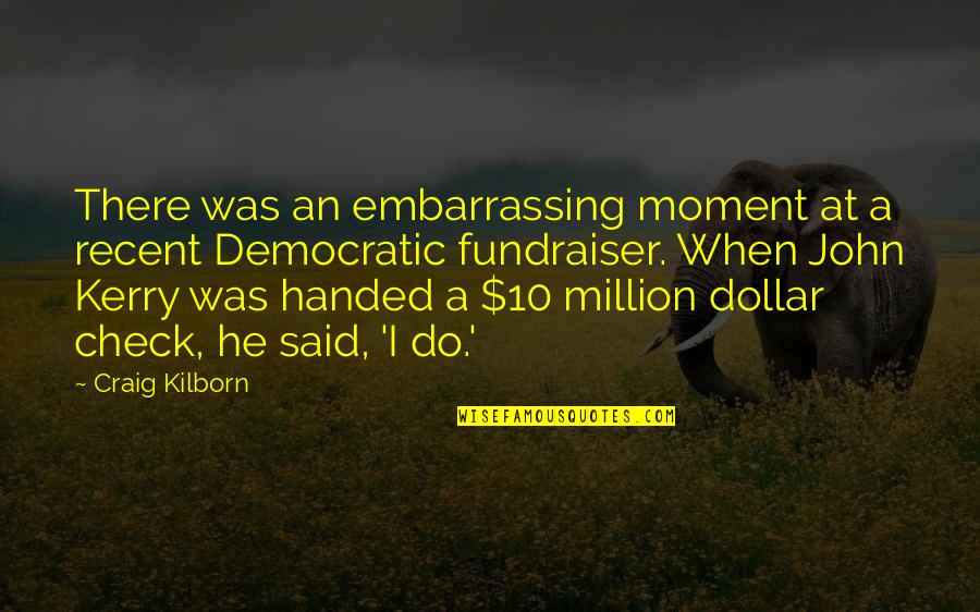 Fundraiser Quotes By Craig Kilborn: There was an embarrassing moment at a recent