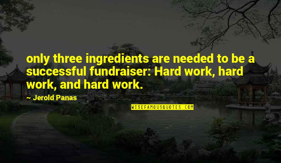 Fundraiser Quotes By Jerold Panas: only three ingredients are needed to be a