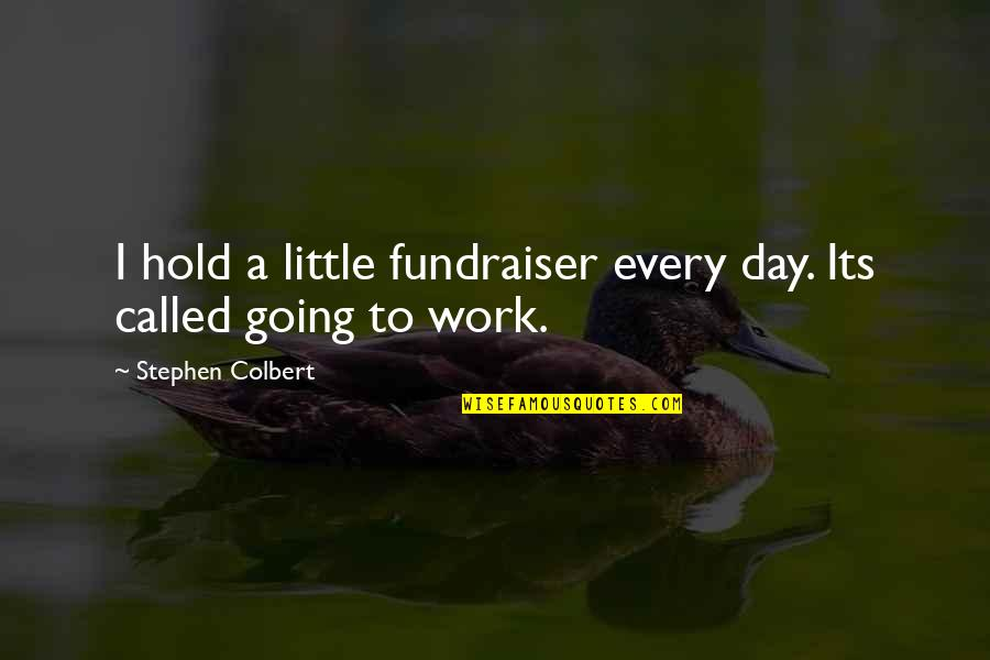 Fundraiser Quotes By Stephen Colbert: I hold a little fundraiser every day. Its