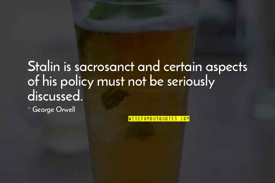 Fundraising For Cancer Quotes By George Orwell: Stalin is sacrosanct and certain aspects of his