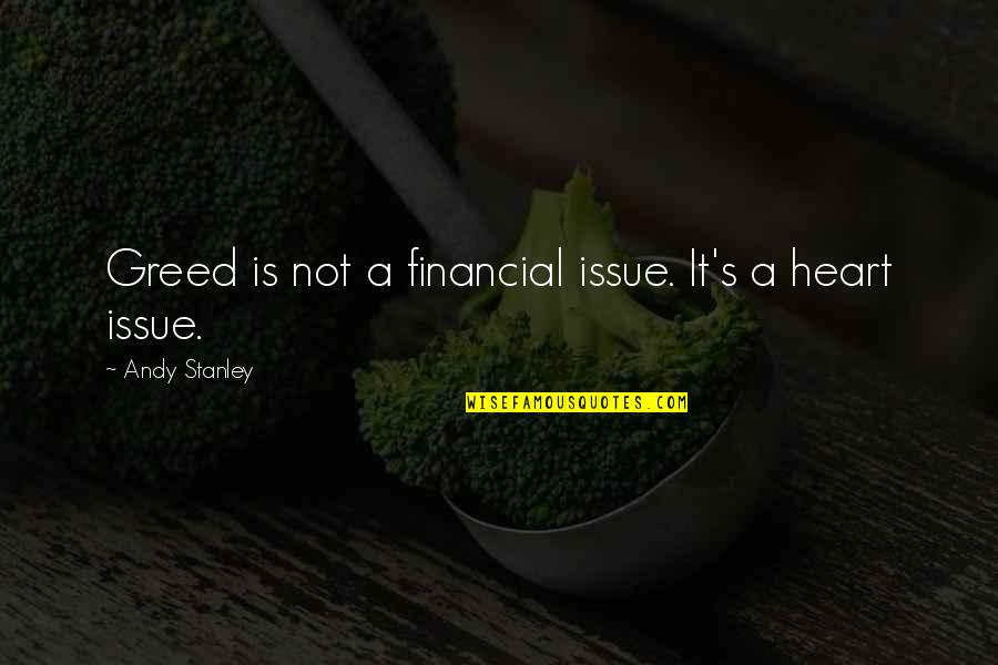 Funeralese Quotes By Andy Stanley: Greed is not a financial issue. It's a