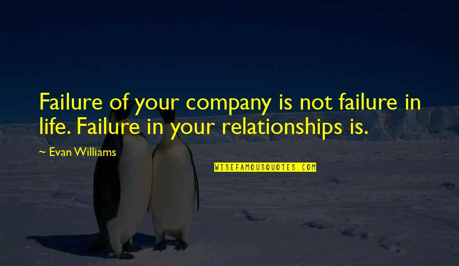 Funeralese Quotes By Evan Williams: Failure of your company is not failure in