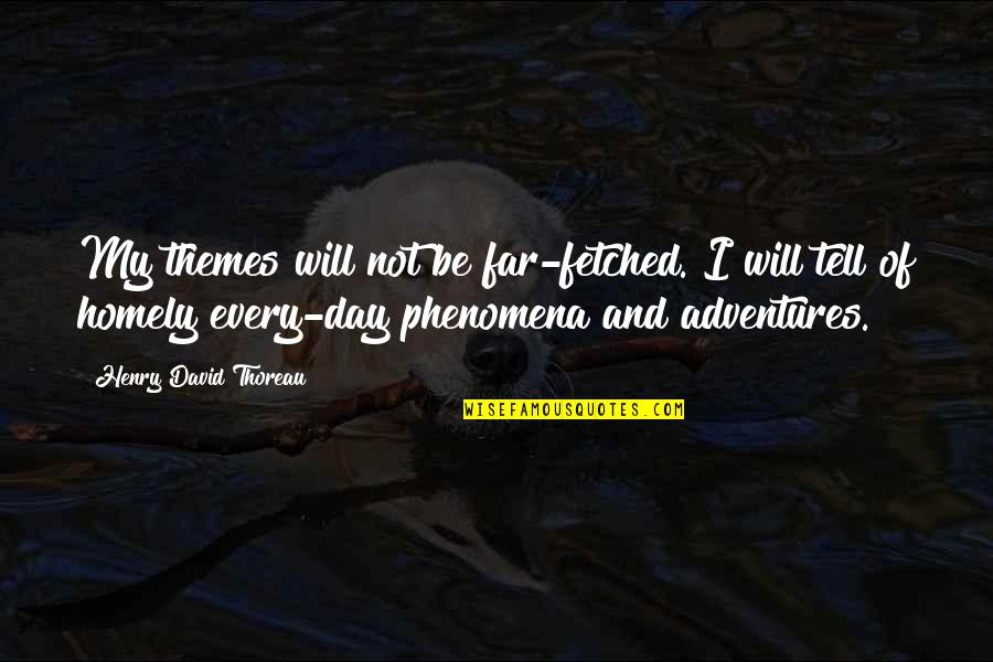 Funeralese Quotes By Henry David Thoreau: My themes will not be far-fetched. I will
