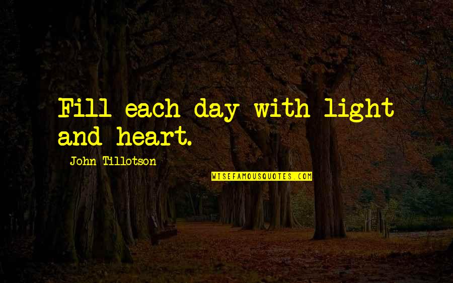Funeralese Quotes By John Tillotson: Fill each day with light and heart.