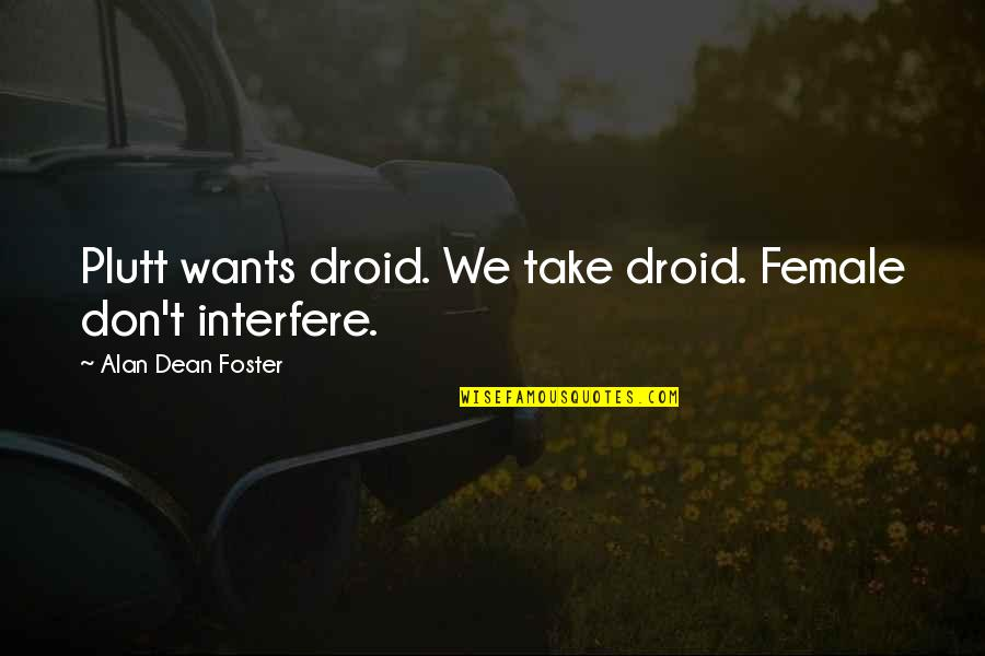 Funhouse Mirror Quotes By Alan Dean Foster: Plutt wants droid. We take droid. Female don't