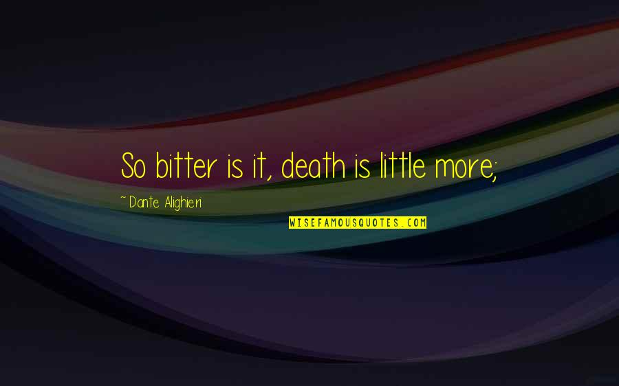 Funhouse Mirror Quotes By Dante Alighieri: So bitter is it, death is little more;