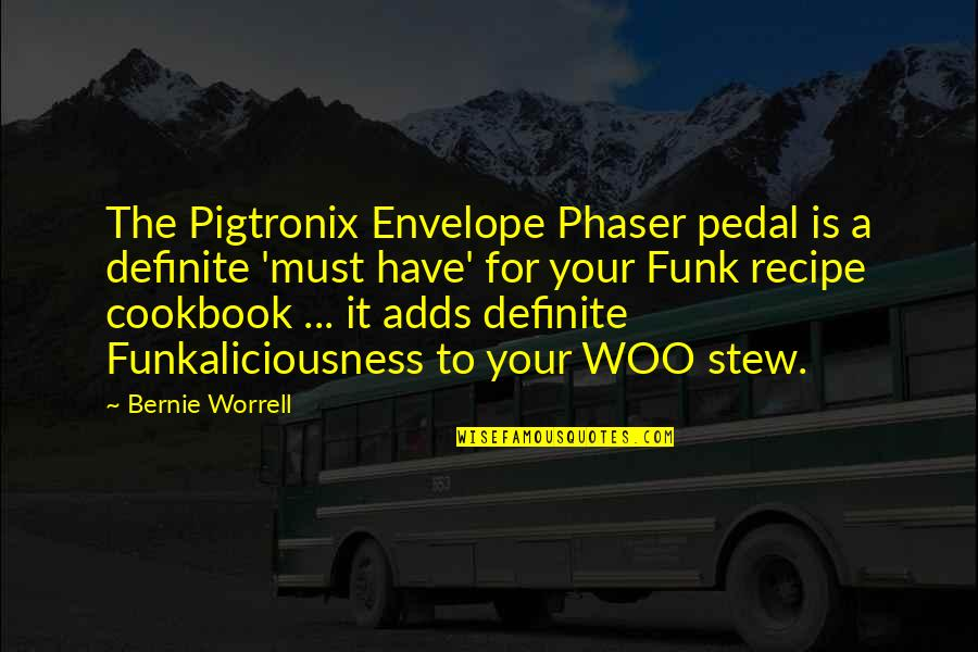 Funkaliciousness Quotes By Bernie Worrell: The Pigtronix Envelope Phaser pedal is a definite