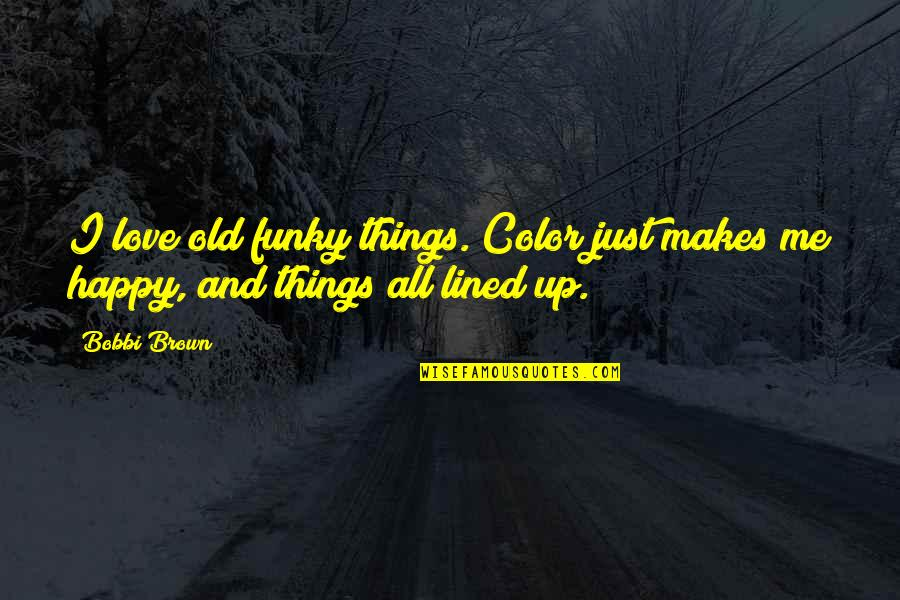 Funky Me Quotes By Bobbi Brown: I love old funky things. Color just makes