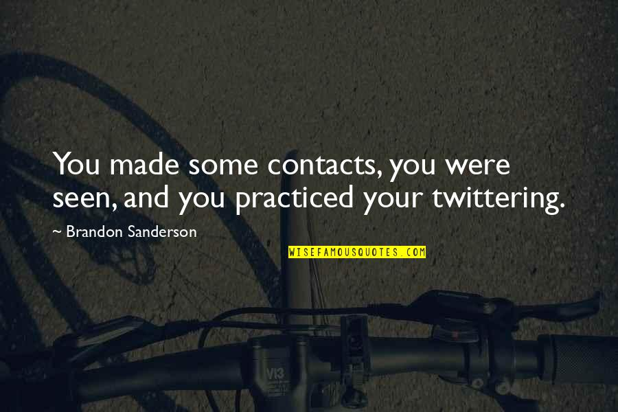 Funky Me Quotes By Brandon Sanderson: You made some contacts, you were seen, and