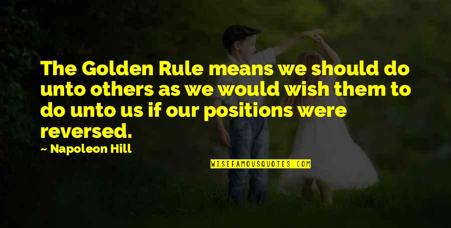 Funky Me Quotes By Napoleon Hill: The Golden Rule means we should do unto