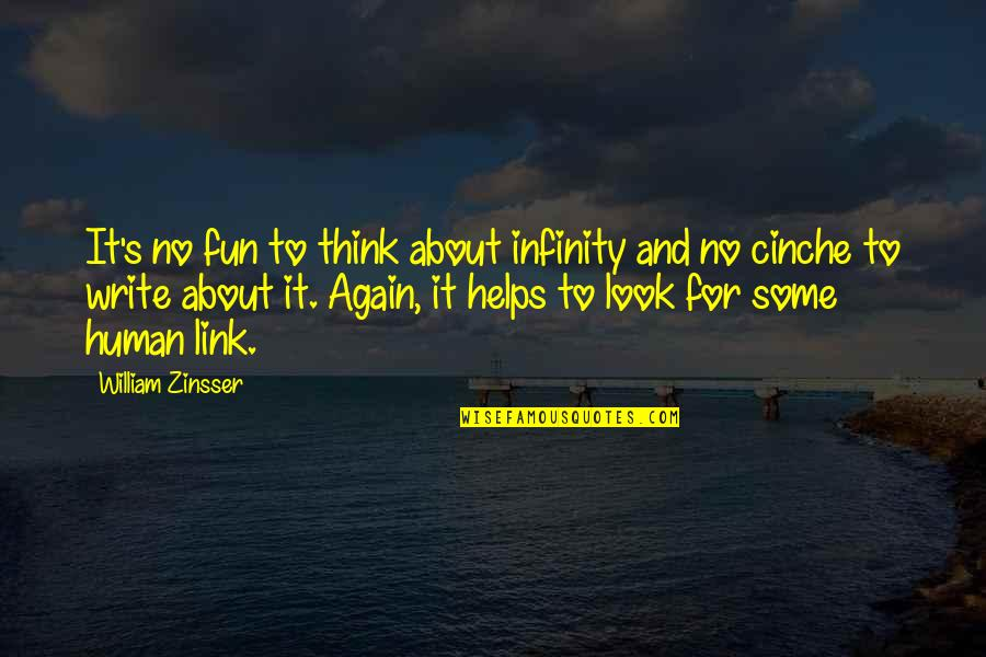 Funky Me Quotes By William Zinsser: It's no fun to think about infinity and