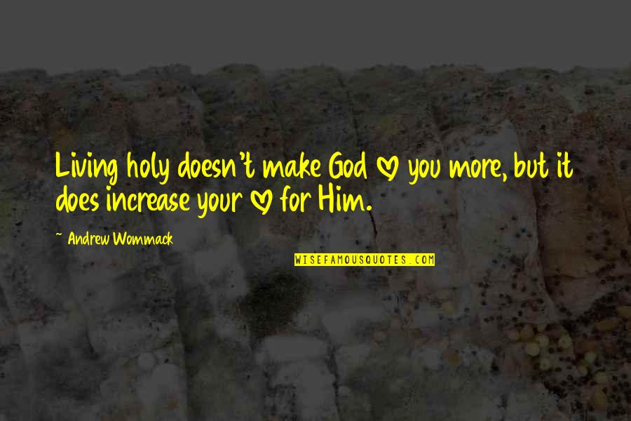 Funniest Gym Quotes By Andrew Wommack: Living holy doesn't make God love you more,