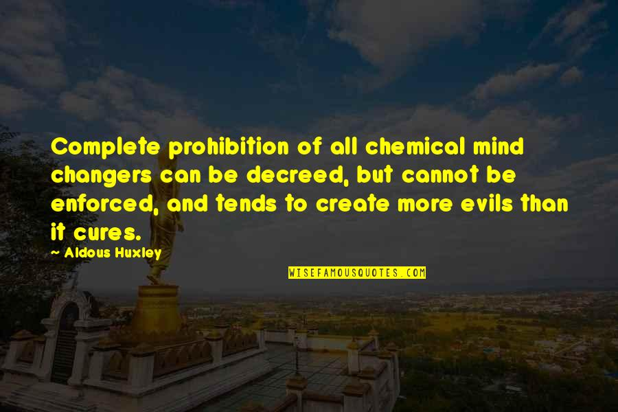 Funniest Marine Corps Quotes By Aldous Huxley: Complete prohibition of all chemical mind changers can