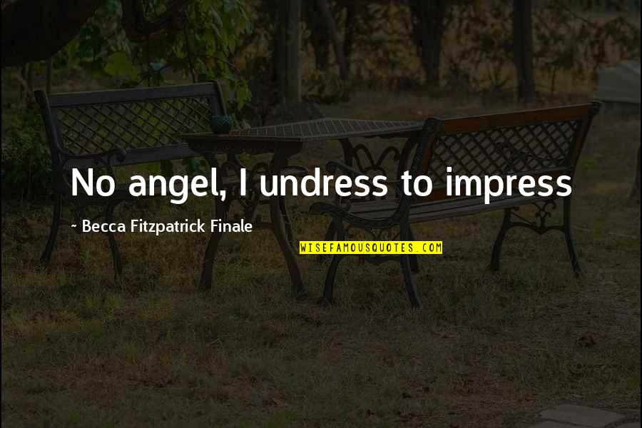 Funniest Marine Corps Quotes By Becca Fitzpatrick Finale: No angel, I undress to impress