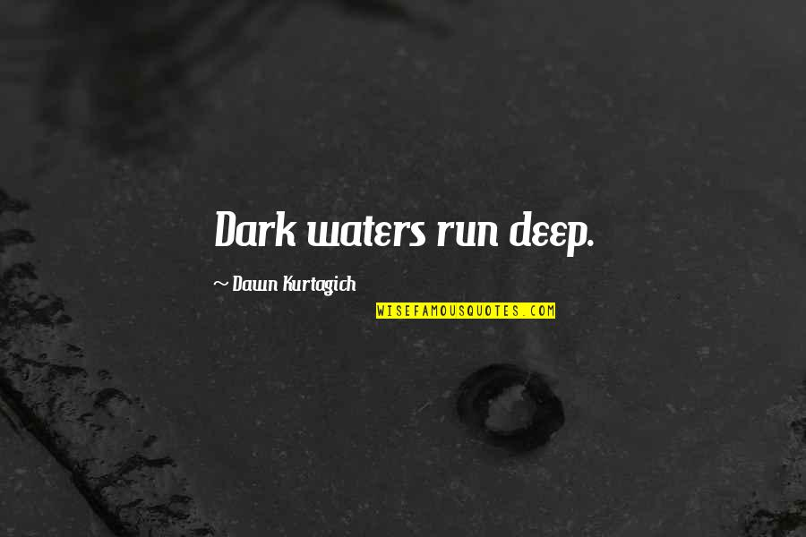 Funniest Marine Corps Quotes By Dawn Kurtagich: Dark waters run deep.