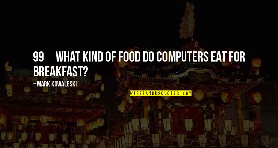 Funniest Marine Corps Quotes By Mark Kowaleski: 99 What kind of food do computers eat
