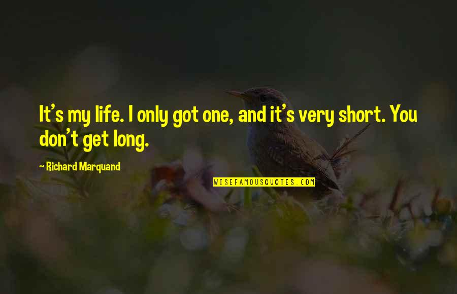 Funniest Sue Sylvester Quotes By Richard Marquand: It's my life. I only got one, and