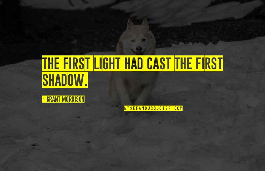Funniest Vine Quotes By Grant Morrison: The first light had cast the first shadow.