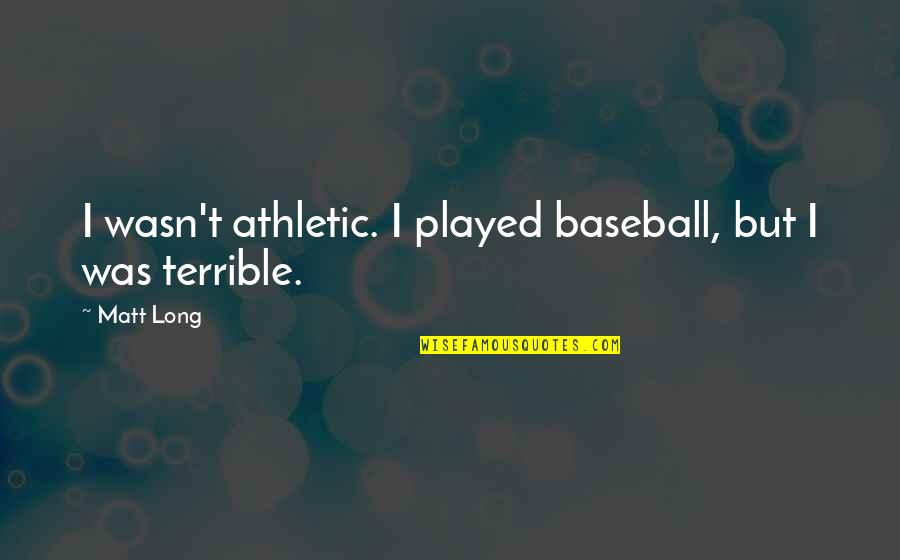 Funniest Vine Quotes By Matt Long: I wasn't athletic. I played baseball, but I
