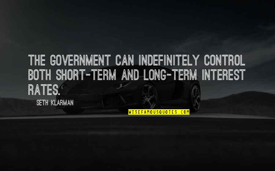 Funniest Vine Quotes By Seth Klarman: The government can indefinitely control both short-term and