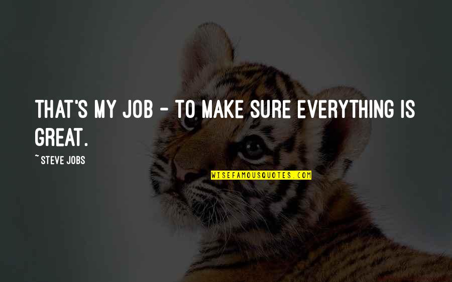 Funniest Vine Quotes By Steve Jobs: That's my job - to make sure everything