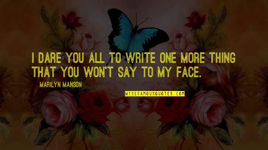 Funny 2go Love Quotes By Marilyn Manson: I dare you all to write one more