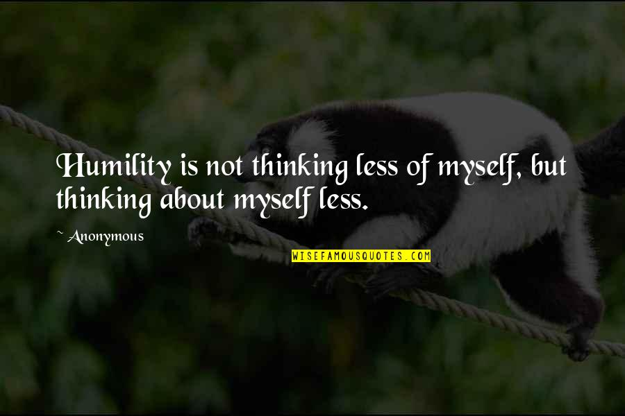 Funny 4th Of July Birthday Quotes By Anonymous: Humility is not thinking less of myself, but