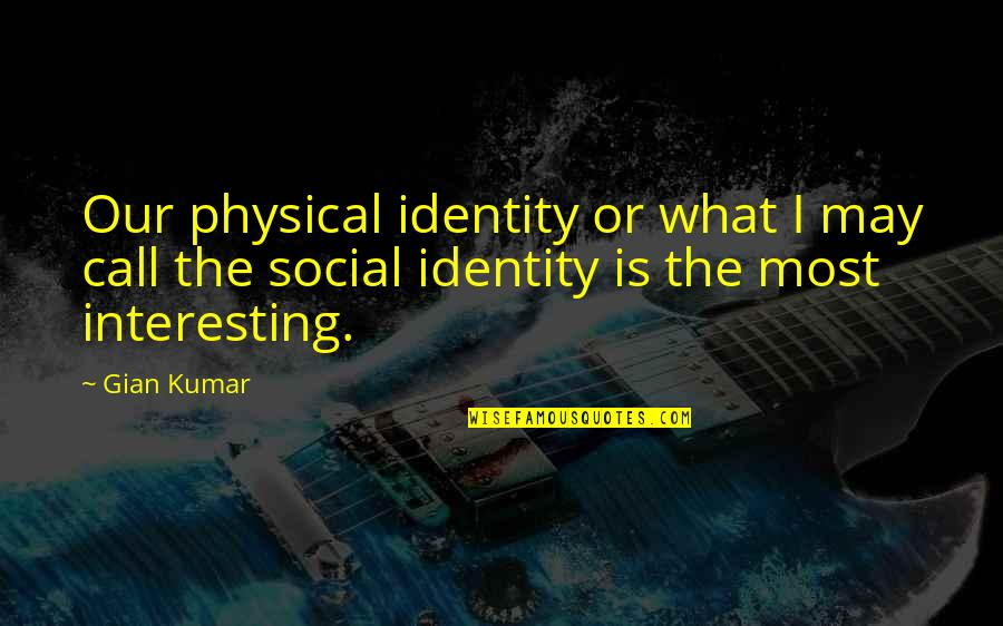 Funny 90 Year Old Quotes By Gian Kumar: Our physical identity or what I may call