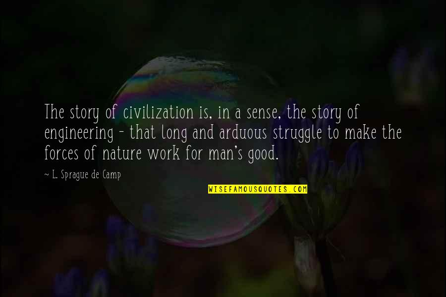 Funny 90 Year Old Quotes By L. Sprague De Camp: The story of civilization is, in a sense,