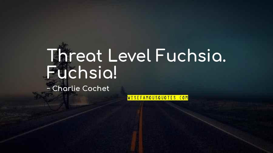 Funny A Level Quotes By Charlie Cochet: Threat Level Fuchsia. Fuchsia!
