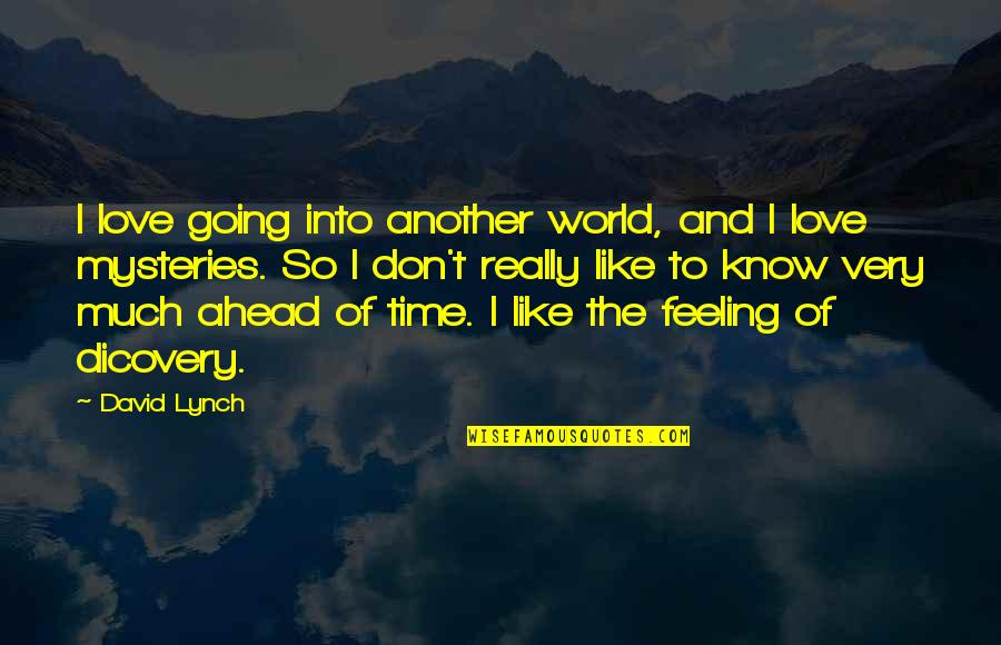 Funny A Level Quotes By David Lynch: I love going into another world, and I