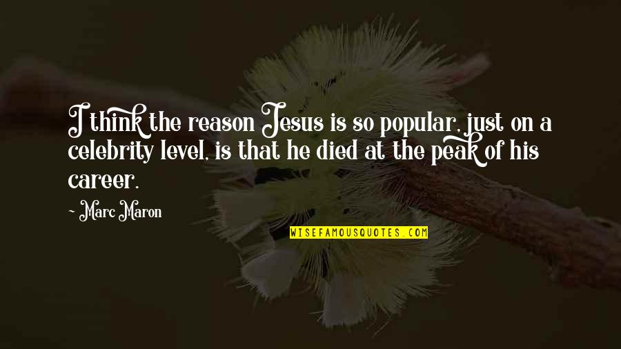 Funny A Level Quotes By Marc Maron: I think the reason Jesus is so popular,