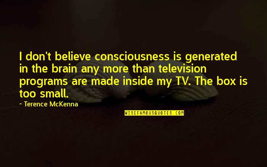 Funny A Level Quotes By Terence McKenna: I don't believe consciousness is generated in the