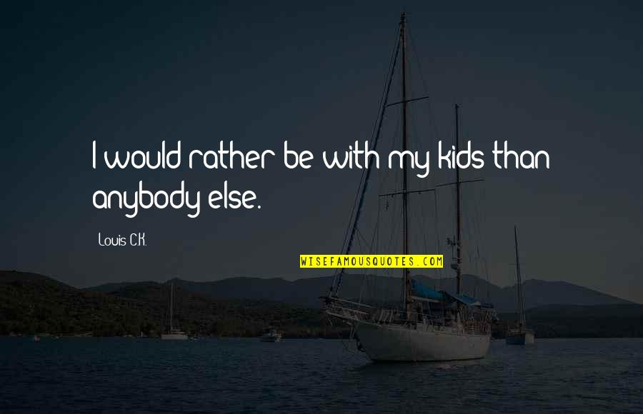 Funny Academy Award Quotes By Louis C.K.: I would rather be with my kids than