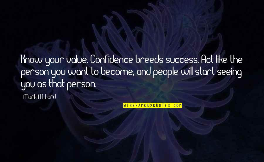 Funny Academy Award Quotes By Mark M. Ford: Know your value. Confidence breeds success. Act like