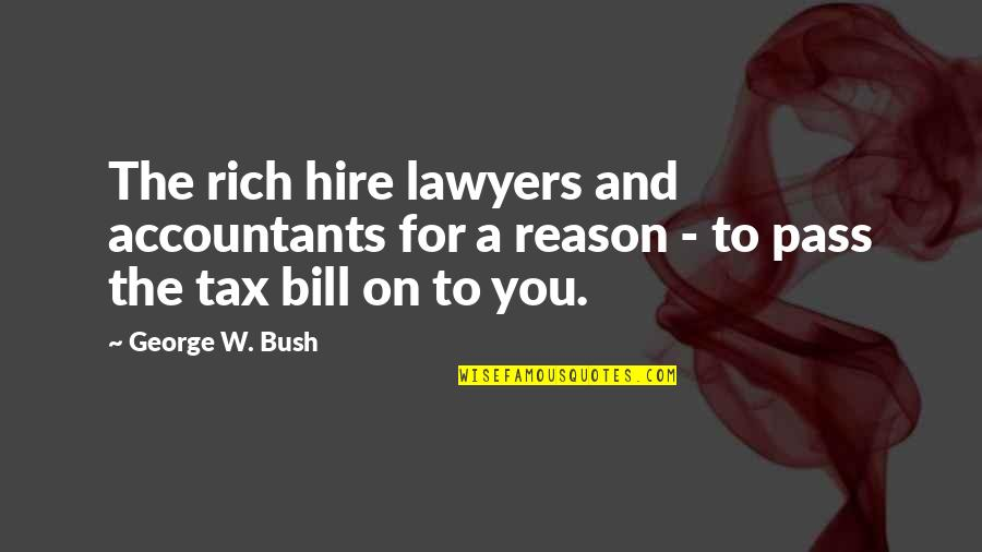 Funny Accountants Quotes By George W. Bush: The rich hire lawyers and accountants for a