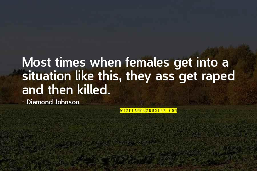 Funny Acting Friends Quotes By Diamond Johnson: Most times when females get into a situation