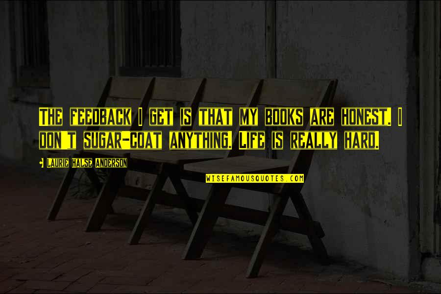 Funny Acting Friends Quotes By Laurie Halse Anderson: The feedback I get is that my books