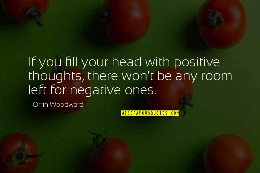 Funny Acting Friends Quotes By Orrin Woodward: If you fill your head with positive thoughts,