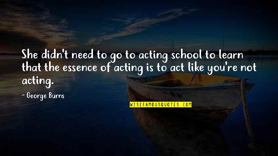 Funny Acting Quotes By George Burns: She didn't need to go to acting school