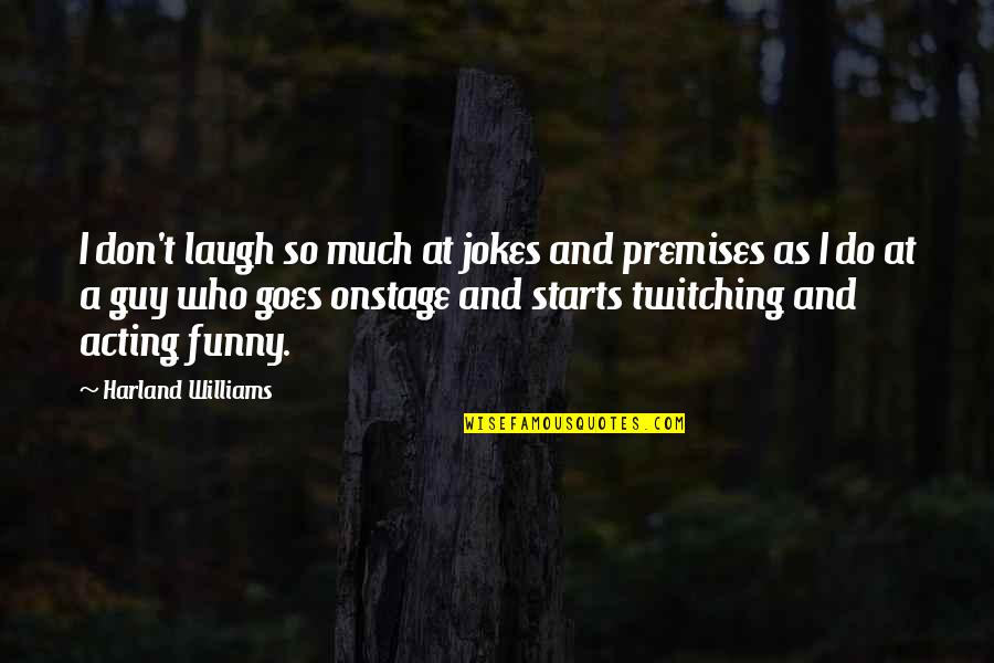Funny Acting Quotes By Harland Williams: I don't laugh so much at jokes and