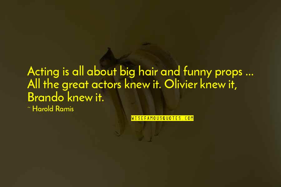 Funny Acting Quotes By Harold Ramis: Acting is all about big hair and funny