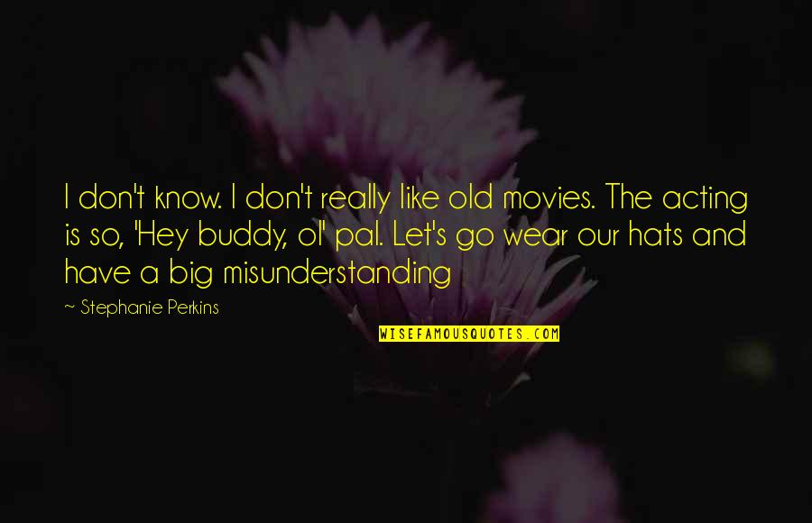 Funny Acting Quotes By Stephanie Perkins: I don't know. I don't really like old